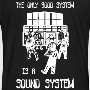 the only good system is a sound system - Männer Bio-T-Shirt