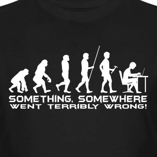 Something, Somewhere Went Terribly Wrong!