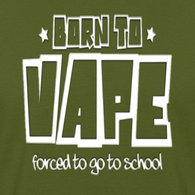 Born to vape