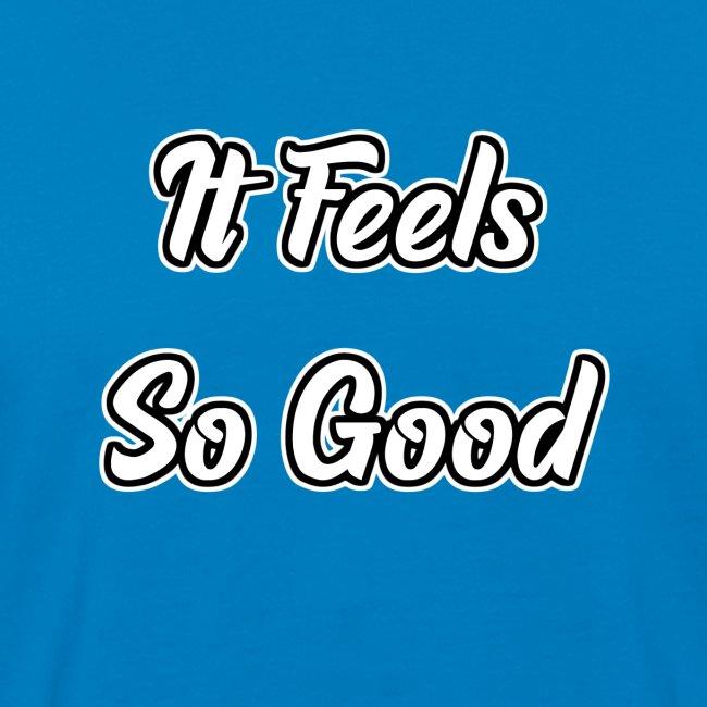 It Feels So Good