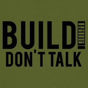 Architekt / Architektur: Build! Don´t Talk. - Männer Bio-T-Shirt