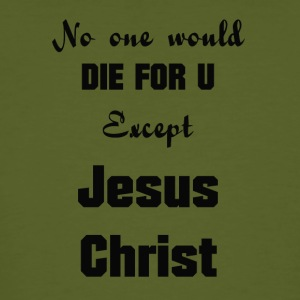 Jesus-Christ, No one would die for you - Men's Organic T-shirt