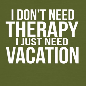 i dont need a therapy i just need my vacation - Men's Organic T-shirt
