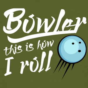 Bowling / Bowler: Bowler - this is how i roll - Männer Bio-T-Shirt
