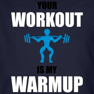 Your Workout is my Warmup - Männer Bio-T-Shirt