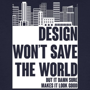 Architekt / Architektur: Design won´t save the - Männer Bio-T-Shirt