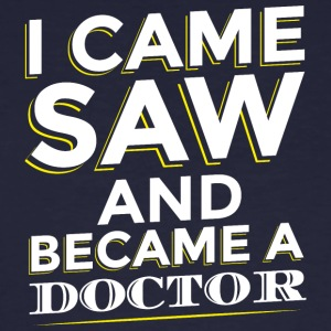 I CAME SAW AND BECAME A DOCTOR - Men's Organic T-shirt