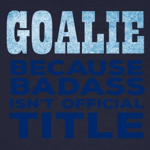 Eishockey: Goalie - Because Badass isn´t official - Männer Bio-T-Shirt