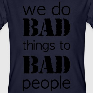 we do bad things to bad people long version - Men's Organic T-shirt
