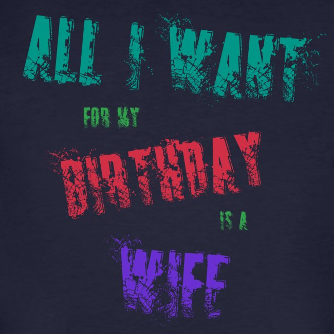 All I want for my birthday is a wife - verjaardags