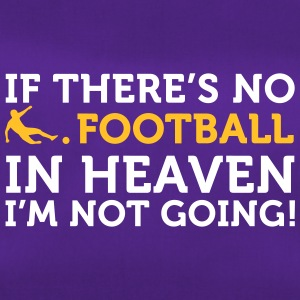 Football Quotes: If There Is No Football In Heaven - Duffel Bag