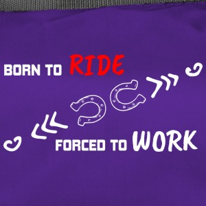 BORN TO RIDE FORCED TO WORK - Duffel Bag