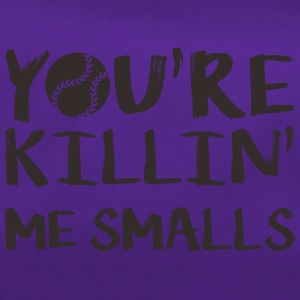 You are killin me smals - Sporttasche