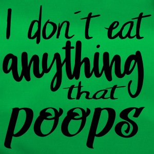 I don´t eat anything that poops - Sporttasche
