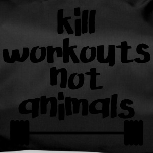 Kill workouts - not animals - Sporttasche