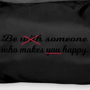 Be someone who makes you happy. - Sporttasche