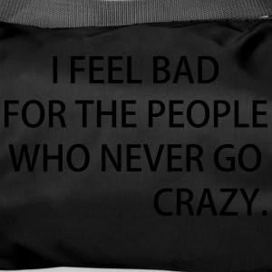 I FEEL BAD FOR THE PEOPLE WHO NEVER GO CRAZY - Sporttasche