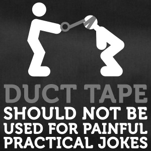 Duct Tape Is Not Intended For Practical Jokes! - Duffel Bag