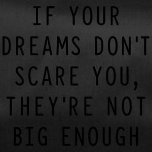 If your dreams don't scare you, they're not big en - Sporttasche