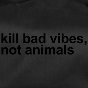 Kill bad vibes, not animals - Duffel Bag