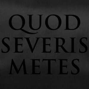 Quod severis metes You reap what you sow Latin - Duffel Bag