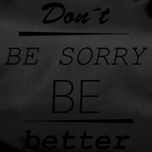 Don't be sorry be better - Duffel Bag