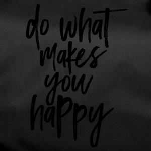 Do what makes you happy - Sac de sport