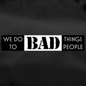we do bad things to bad people - Duffel Bag