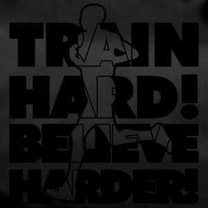 Train Hard! Believe Harder! - Sporttasche