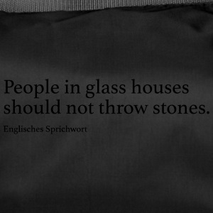 People in glass houses should not throw stones. - Sporttasche