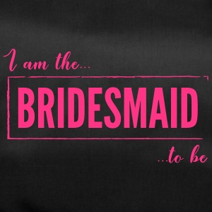 I am the Bridesmaid To Be in Pink - Duffel Bag