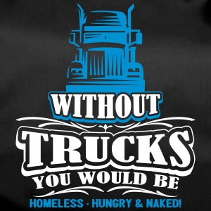 Without Trucks would be homeless hungry naked - Sporttasche
