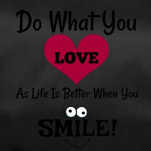 Do What You LOVE As Life Is Better When You Smile! - Duffel Bag