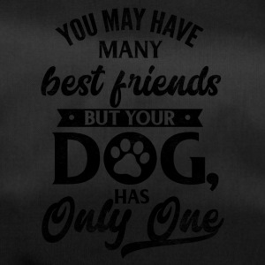 You may have many friends your dog has one - Sporttasche