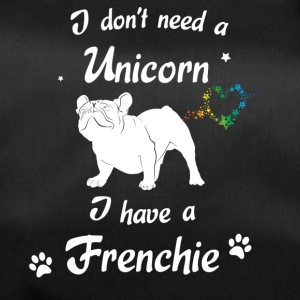 I don´t need a Unicorn - I have a Frenchie - Sporttasche
