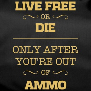 Live free or die only after you're out of ammo - Duffel Bag
