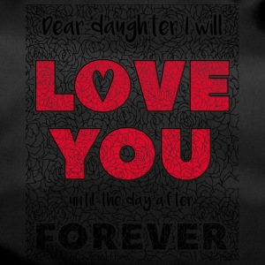 Dear Daughter, I Will Love You Forever - Duffel Bag