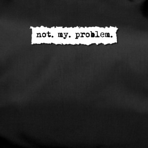 not my problem, funny office boss t shirt - Duffel Bag