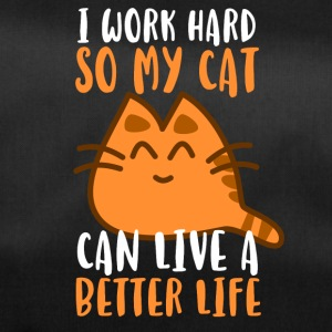 I work hard so my cat can live a better life - Sporttasche