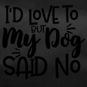 I´d love to but my dog said no - Sporttasche