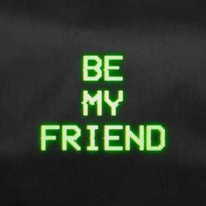 BE MY FRIEND - Duffel Bag