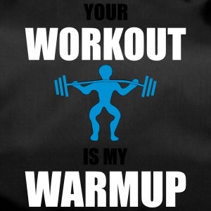 Your Workout is my Warmup - Sporttasche