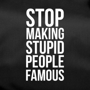 Stop Making Stupid People Famous - Sportsbag