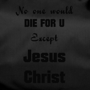 Jesus-Christ, No one would die for you - Duffel Bag
