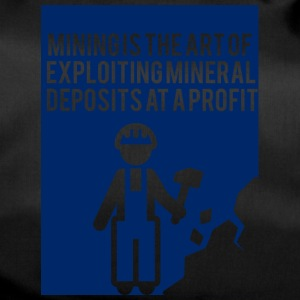 Bergbau: Mining is the art of exploiting mineral - Sporttasche