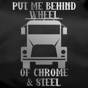 Trucker / vrachtwagenchauffeur: Put Me Behind Wheel Of Chrome - Sporttas