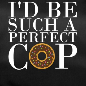 I'd be such a perfect cop! - Sporttasche