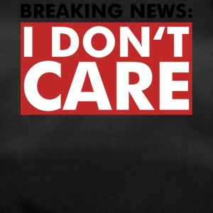 I DO NOT CARE - Breaking News - Shirt - Fun - Duffel Bag