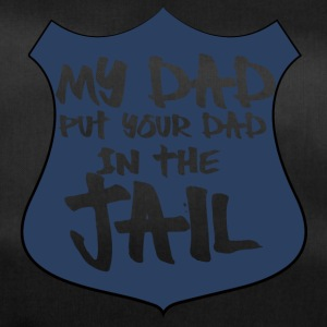 Polizei: My Dad put your Dad in the Jail - Sporttasche