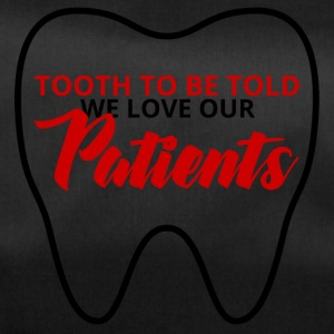 Dentist: Tooth To Be Told We Love Our Patients - Duffel Bag